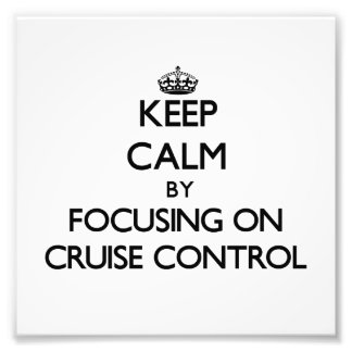 Keep Calm by focusing on Cruise Control Photograph