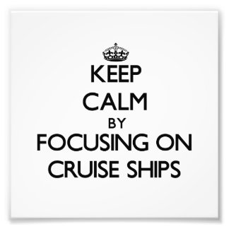 Keep Calm by focusing on Cruise Ships Photo Print