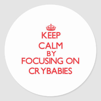 Keep Calm by focusing on Crybabies Stickers