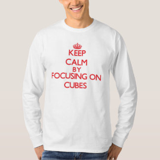 Keep Calm by focusing on Cubes Shirt