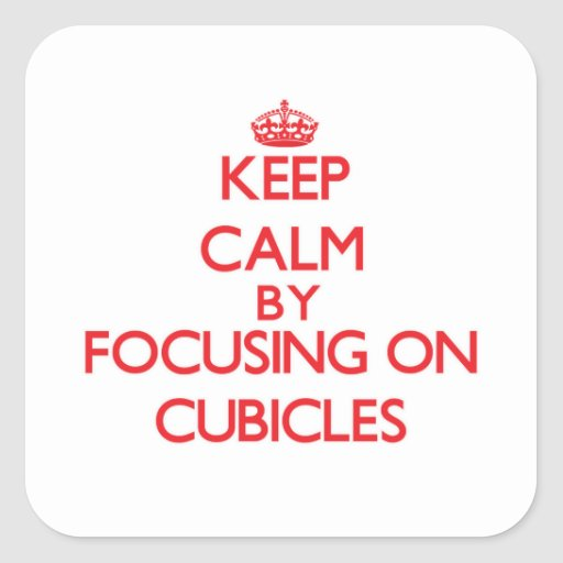 Keep Calm by focusing on Cubicles Stickers