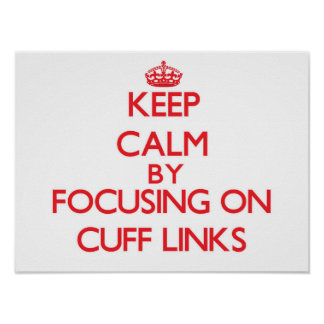 Keep Calm by focusing on Cuff Links Posters