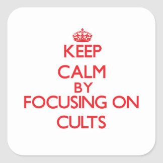Keep Calm by focusing on Cults Square Stickers