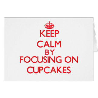 Keep Calm by focusing on Cupcakes Greeting Cards