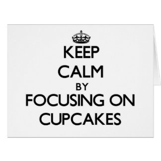 Keep Calm by focusing on Cupcakes Greeting Card