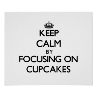 Keep Calm by focusing on Cupcakes Poster