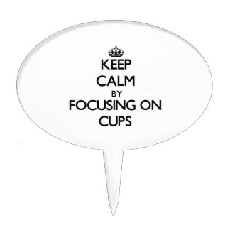 Keep Calm by focusing on Cups Cake Picks