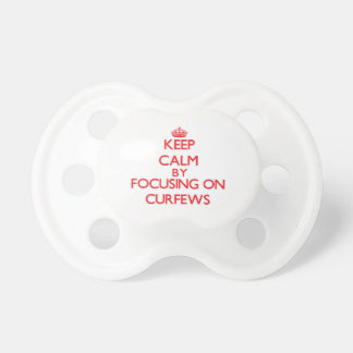 Keep Calm by focusing on Curfews Pacifiers