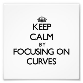 Keep Calm by focusing on Curves Photo