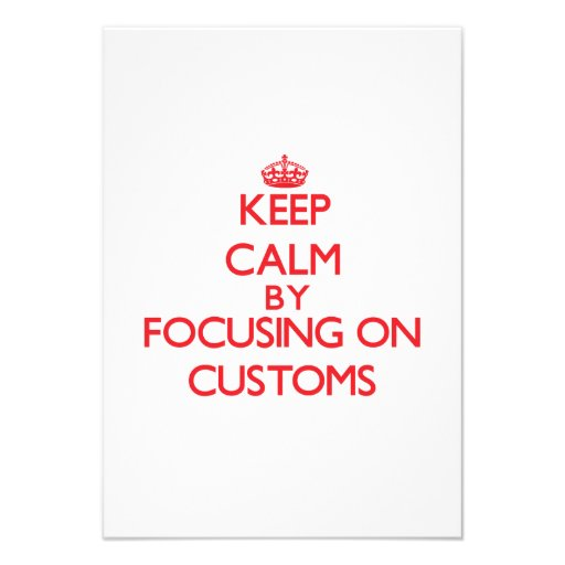 Keep Calm by focusing on Customs Invitation