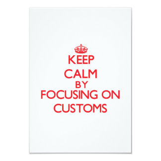 Keep Calm by focusing on Customs 3.5x5 Paper Invitation Card