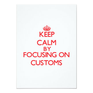 "Keep Calm by focusing on Customs 5"" X 7"" Invitation Card"