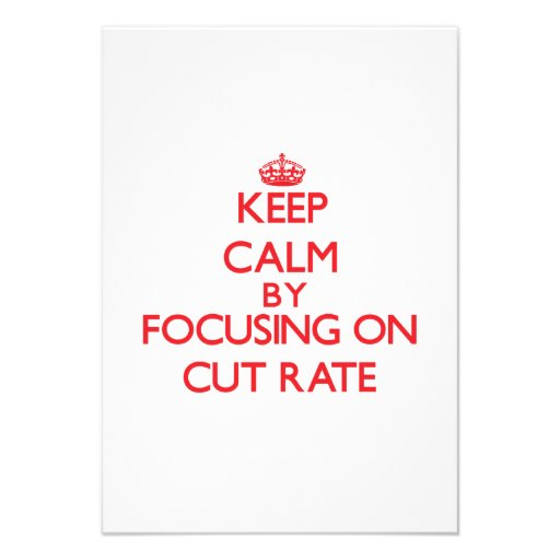 Keep Calm by focusing on Cut-Rate Announcement