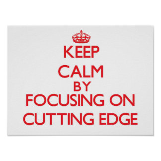 Keep Calm by focusing on Cutting Edge Poster