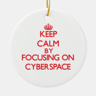 Keep Calm by focusing on Cyberspace Ornament