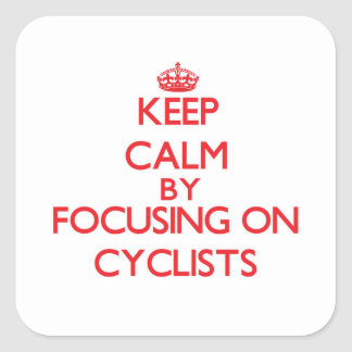 Keep Calm by focusing on Cyclists Square Stickers