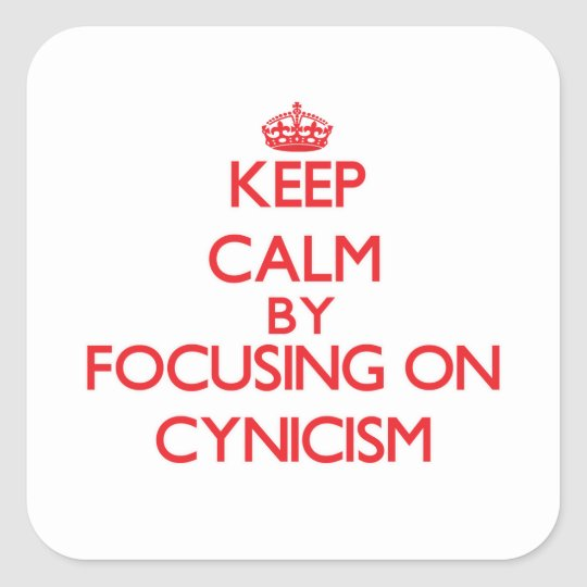 Keep Calm by focusing on Cynicism Square Sticker