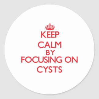 Keep Calm by focusing on Cysts Sticker