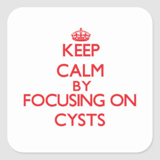 Keep Calm by focusing on Cysts Square Stickers