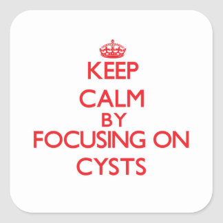 Keep Calm by focusing on Cysts Stickers