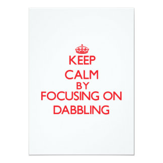 Keep Calm by focusing on Dabbling 5x7 Paper Invitation Card