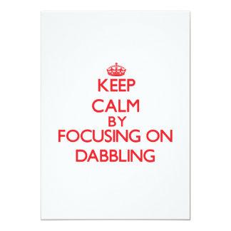 Keep Calm by focusing on Dabbling 13 Cm X 18 Cm Invitation Card