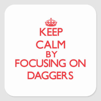 Keep Calm by focusing on Daggers Square Sticker