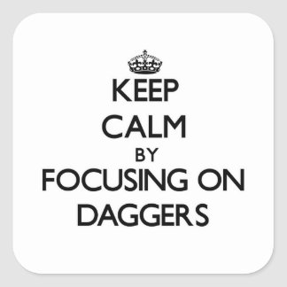 Keep Calm by focusing on Daggers Square Stickers