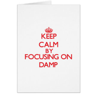 Keep Calm by focusing on Damp Greeting Card