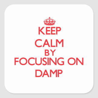 Keep Calm by focusing on Damp Square Sticker