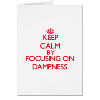Keep Calm by focusing on Dampness Card
