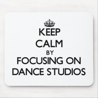 Keep Calm by focusing on Dance Studios Mouse Pad