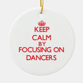 Keep Calm by focusing on Dancers Ornaments