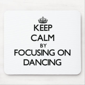 Keep Calm by focusing on Dancing Mouse Pads