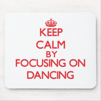 Keep Calm by focusing on Dancing Mousepads