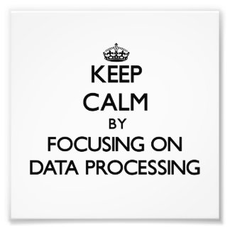 Keep Calm by focusing on Data Processing Art Photo