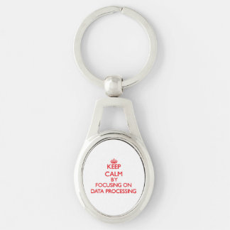 Keep Calm by focusing on Data Processing Keychain