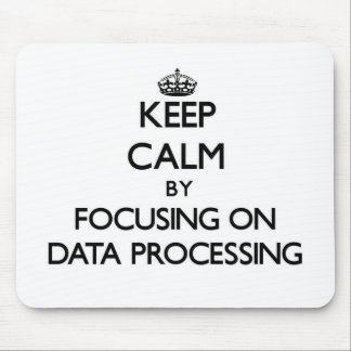 Keep Calm by focusing on Data Processing Mouse Pads
