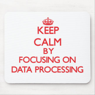 Keep Calm by focusing on Data Processing Mouse Pad