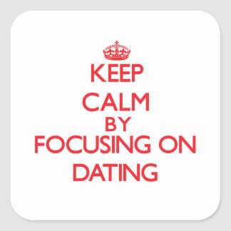 Keep Calm by focusing on Dating Sticker