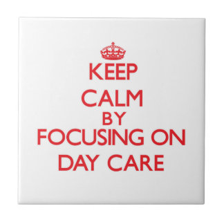 Keep Calm by focusing on Day Care Ceramic Tile