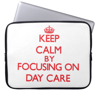 Keep Calm by focusing on Day Care Computer Sleeve