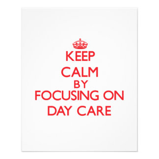 Keep Calm by focusing on Day Care Custom Flyer