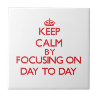 Keep Calm by focusing on Day-To-Day Ceramic Tiles