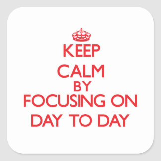 Keep Calm by focusing on Day-To-Day Sticker