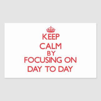 Keep Calm by focusing on Day-To-Day Stickers