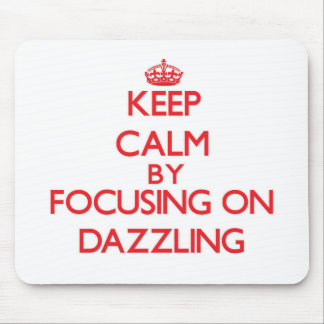 Keep Calm by focusing on Dazzling Mousepad