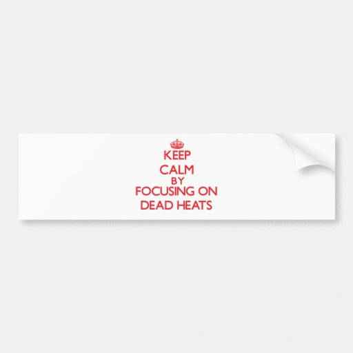 Keep Calm by focusing on Dead Heats Bumper Sticker