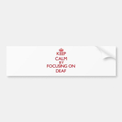 Keep Calm by focusing on Deaf Bumper Sticker