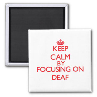 Keep Calm by focusing on Deaf Refrigerator Magnet